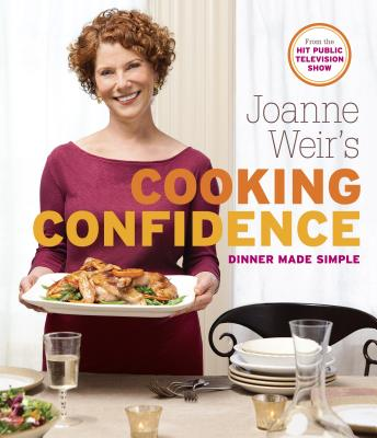 Joanne Weir's Cooking Confidence By Weir, Joanne